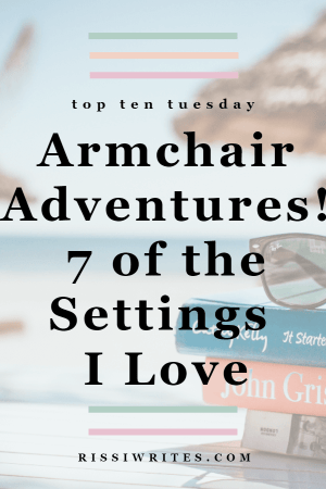 Armchair Adventures! 7 of the Settings I Love | Top Ten Tuesday July 23. Talking about adventures in books through my bookshelf. © Rissi JC