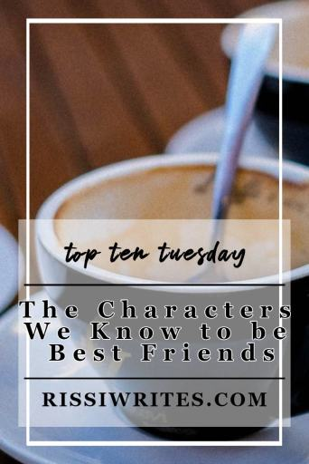 The Characters We Know to be Best Friends | Top Ten Tuesday August 13. Talking about book characters to be friends with! Who would you befriend?