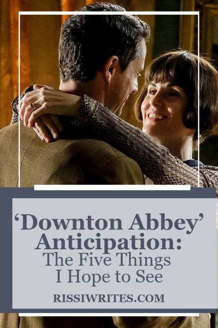 'Downton Abbey' Anticipation: The Five Things I Hope to See. Talking about my fangirl obsession about the return of this ITV favorite. Text © Rissi JC