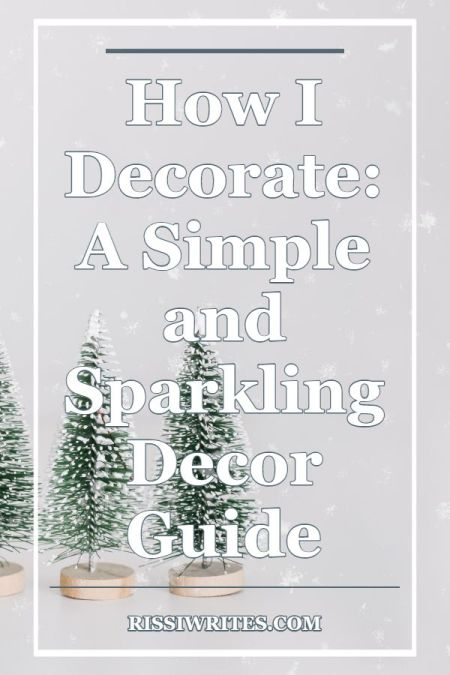 How I Decorate: A Simple and Sparkling Décor Guide. Talking about a few essentials and some new favorites in a 2019 Christmas Décor Guide. Txt © Rissi JC