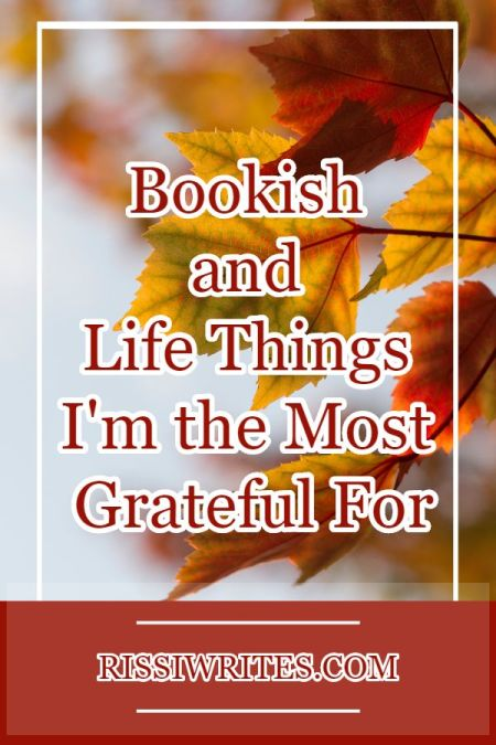 Book and Life Things I'm the Most Grateful For: Top Ten Tuesday November 26. Talking about a FEW of the things I'm most thankful for. Text © Rissi JC