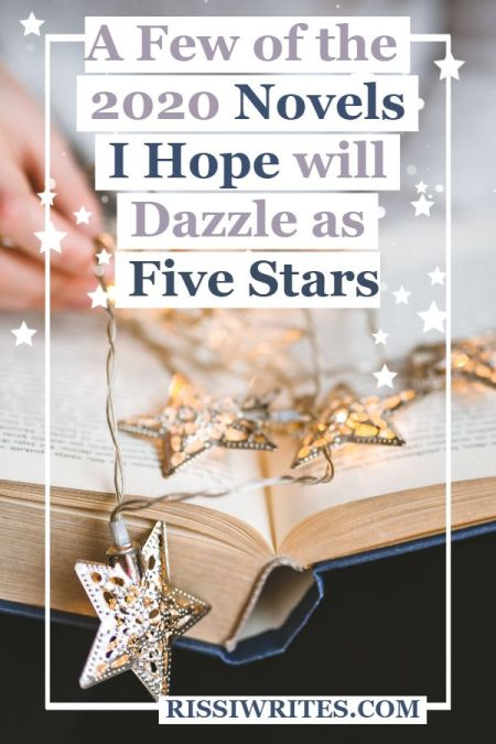 A Few of the 2020 Novels I Hope will Dazzle as Five Stars. Talking a few 2020 five star predictions (in reading!). What are some of yours? © Rissi JC