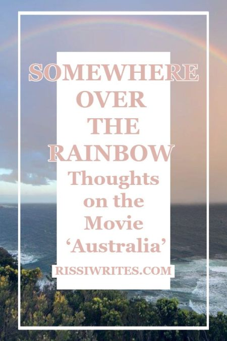 Somewhere Over the Rainbow: Thoughts on the Movie 'Australia.' Making theme observations on the 2008 drama & sharing Australia movie thoughts. Text © Rissi JC