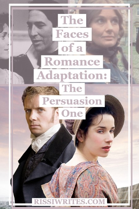 The Faces of a Romance Adaptation: The Persuasion One. Sharing thoughts on the three Persuasion adaptations. Which is your favorite? © Rissi JC