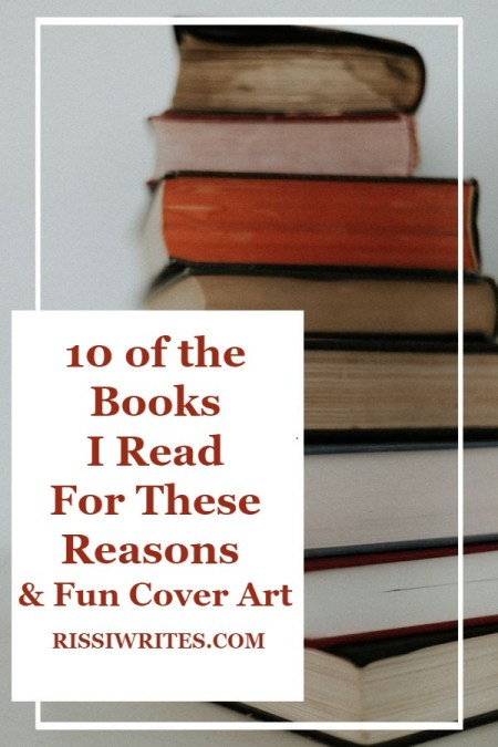10 of the Books I Read For Reasons & Fun Cover Art. Talking about some of the reasons I buy books (specifically these 10 on today's list!). Text © Rissi JC