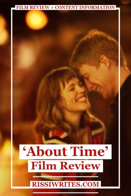 About Family Love and Life: 'About Time' Film Review. Thoughts on the 2013 drama with Domhnall Gleeson and Rachel McAdams. Text © Rissi JC