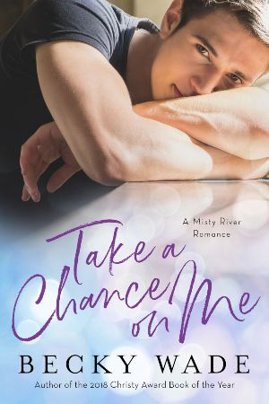 'Take a Chance on Me': Get Lost in the Charming Becky Wade Romance. Reviewing the Misty River Romance Take a Chance on Me book. Text © Rissi JC