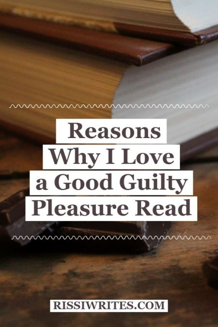 Reasons Why I love a Good Guilty Pleasure Read. Talking about how I define the term and a *FEW* of my favorite reads in the category. Text © Rissi JC