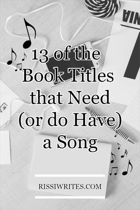 13 of the Book Titles that Need (or do Have) a Song. Talking book titles that should be songs - which would you list? Text © Rissi JC