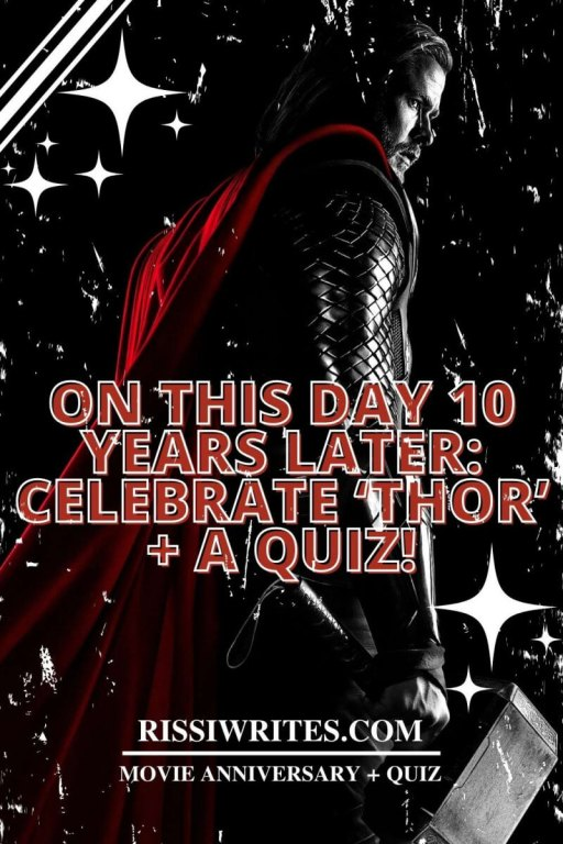 ON THIS DAY 10 YEARS LATER: CELEBRATE 'THOR' + A QUIZ! Celebrate Thor ten years later + a quiz! What do you love about this MCU addition? Text © Rissi JC