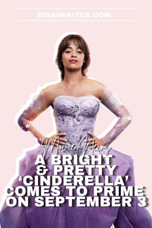 A BRIGHT & PRETTY 'CINDERELLA' COMES TO PRIME ON SEPTEMBER 3. Camila Cabello stars in a new Amazon Prime version of the fairytale. Text © Rissi JC