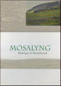 Mosalyng, þjóðsögur úr Mosfellssveit, Bjarki Bjarnason, Írafells-Móri, útilegumenn á Mosfellsheiði, framliðna hjúkrunarkona, draugar, álfar og huldufólk, vatna- og sæbúar, galdrasögur, skyggnigáfur, náttúrusagnir, Silfur Egils, Mýrardraugurinn,