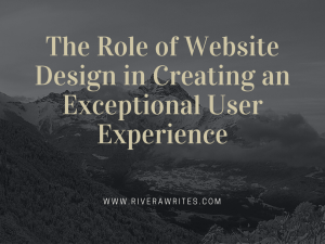 The Role of Website Design in Creating an Exceptional User Experience