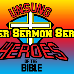 Unsung Heroes of the Bible