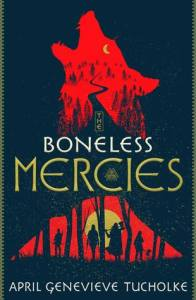 The Boneless Mercies by April Genevieve Tucholke book cover