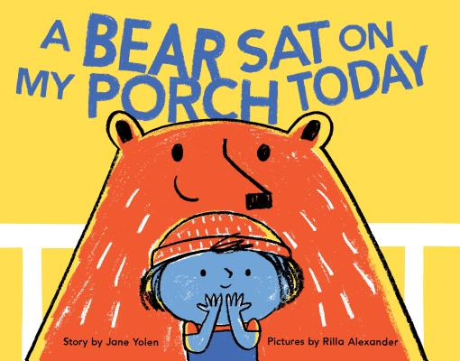 A Bear Sat on My Porch Today by Jane Yolen