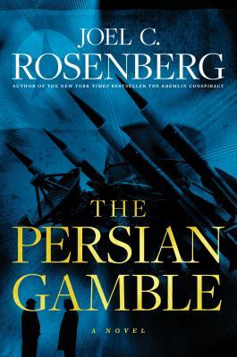 Persian Gamble by Joel C. Rosenberg