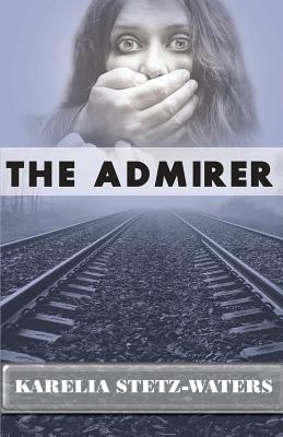 The Admirer by Karelia Stetz-Waters
