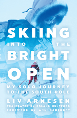 Skiing into the Bright Open by Liv Arnesen