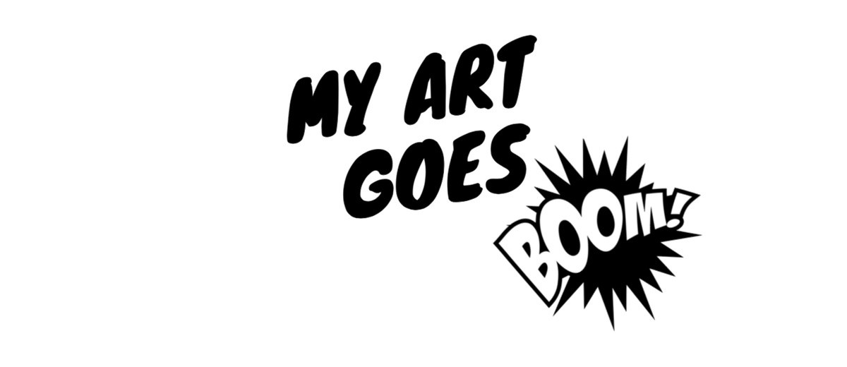 MY ART GOES BOOM!