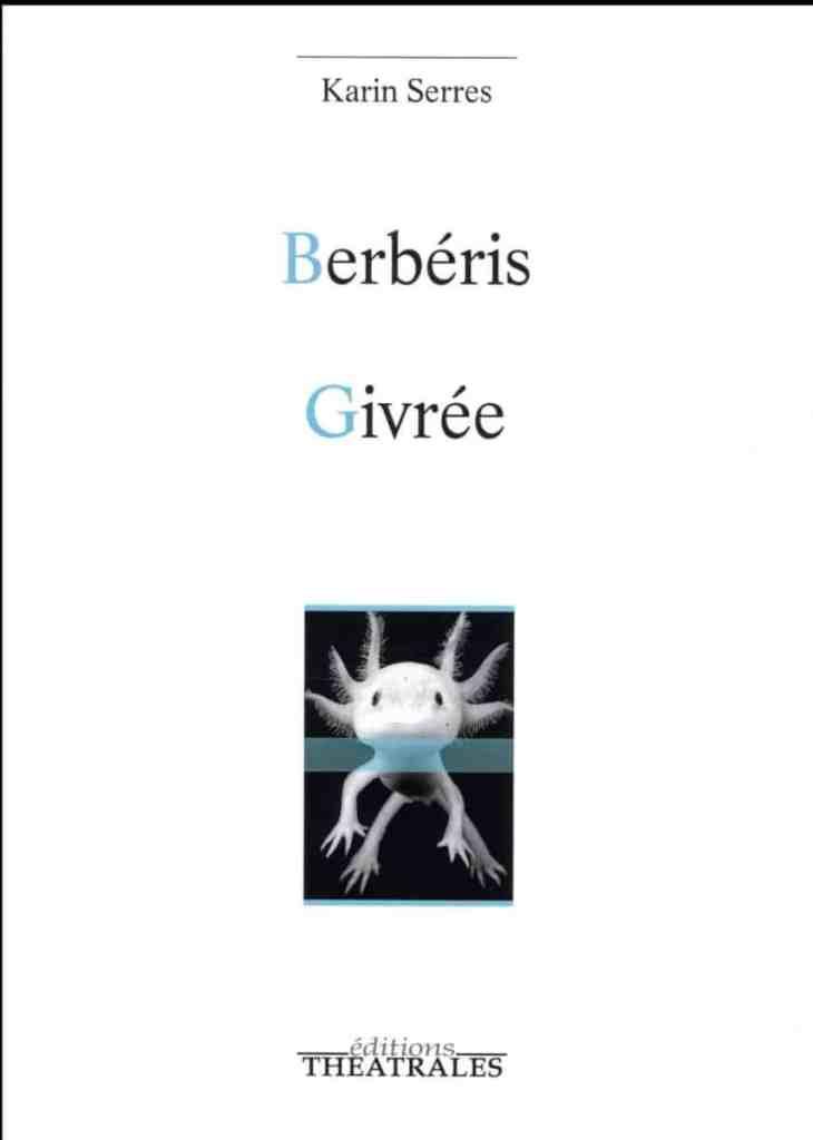 Karin Serres, Berbéris, Givrée, éditions. Théâtrales.