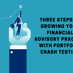 3 Steps to Growing Your Financial Advisory Practice With Portfolio Crash Testing