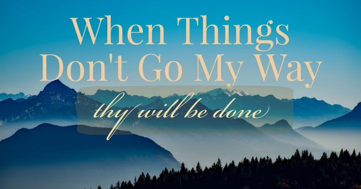 When Things Don't Go My Way (Thy Will Be Done)