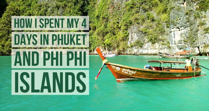 How I Spent My 4 Days in Phuket (Bonus: Phi Phi Islands Experience And Tips!)