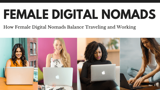 How Female Digital Nomads Balance Traveling and Working