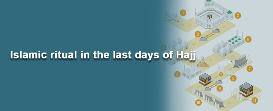 What Is The Islamic Ritual In The Last Days Of Hajj