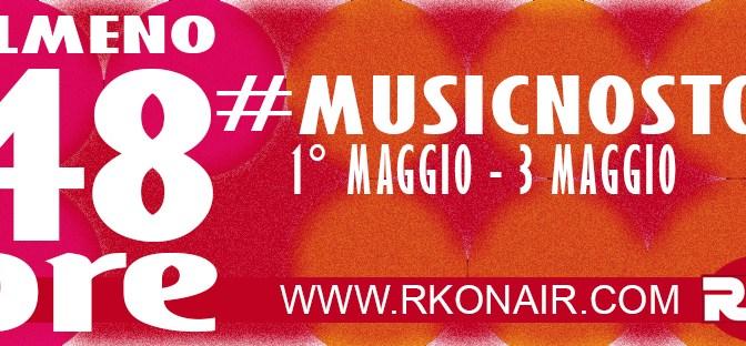 Prosegue ALMENO 48 ORE di #musicnostop dal 1° al 3 maggio su RKO