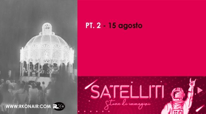 15 AGOSTO, raccontato in Satelliti – Storie di immagini
