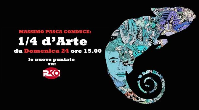 Domenica 24 alle ore 15.00 torna 1/4 d'arte condotto da Massimo Pasca