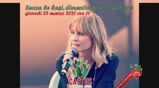 """Senza le basi, dimenticatevi le altezze"". Giovedì 25 marzo Cactus. Basta poca acqua incontra Annalisa Cuzzocrea"