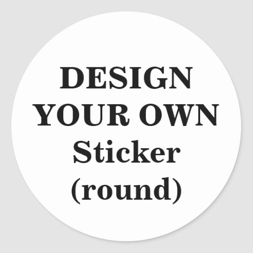 Design Your Own Sticker (round)  Zazzle