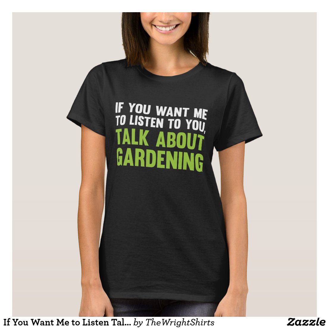 If You Want Me to Listen Talk About Gardening T-Shirt