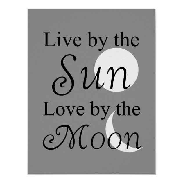 Download Live by the Sun, Love by the Moon print   Zazzle