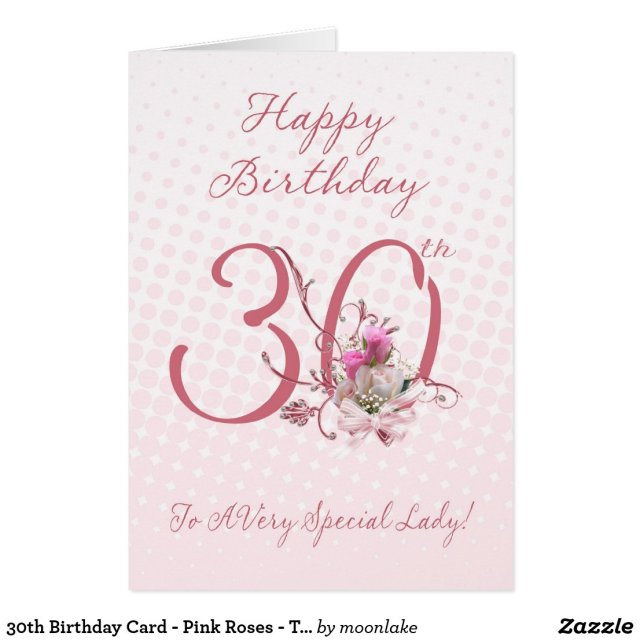 30th Birthday Card - Pink Roses - To A Very Specia