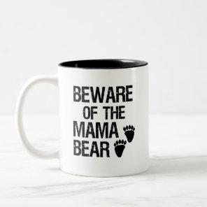 Beware of the Mama Bear funny coffee mug