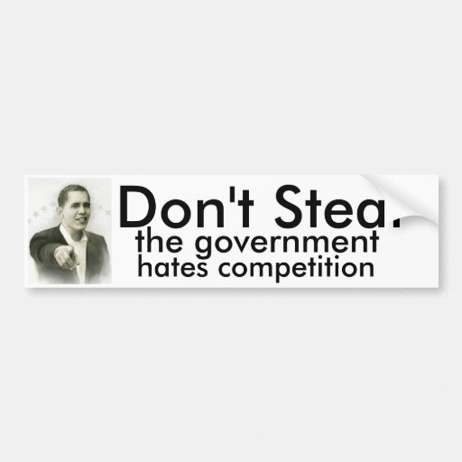 Don't Steal, the government hates competition Bumper