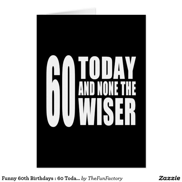 Funny 60th Birthdays : 60 Today and None the Wiser