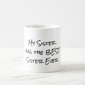 Funny Quote: My sister has the best sister Coffee Mug