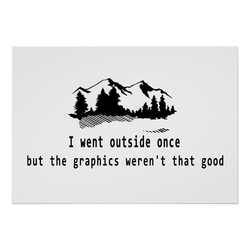 Funny Went outside once graphics computer gaming Poster