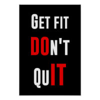 Get fit don't quit DO IT quote motivation wisdom Poster