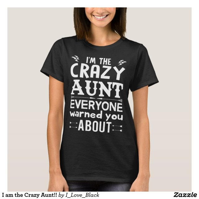 I am the Crazy Aunt T-Shirt