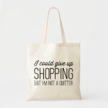 I Could Give Up Shopping but I'm Not a Quitter Budget Tote Bag