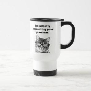 Im silently correcting your grammar cat travel mug