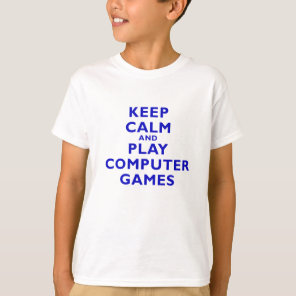 Keep Calm and Play Computer Games T-Shirt