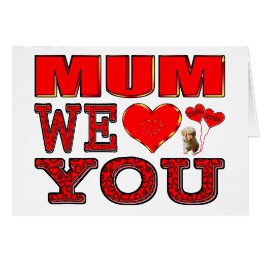 Mum We Love You Birthday Card