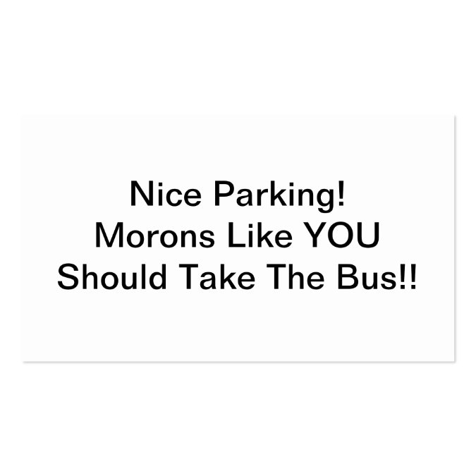 Nice Parking Morons Like You Should Take The Bus Business